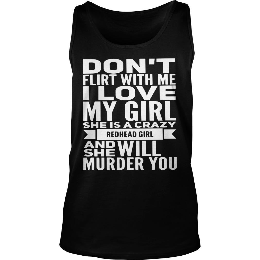 Don't Flirt With Me I Love My Girl She Is A Crazy Redhead Girl Tank Top
