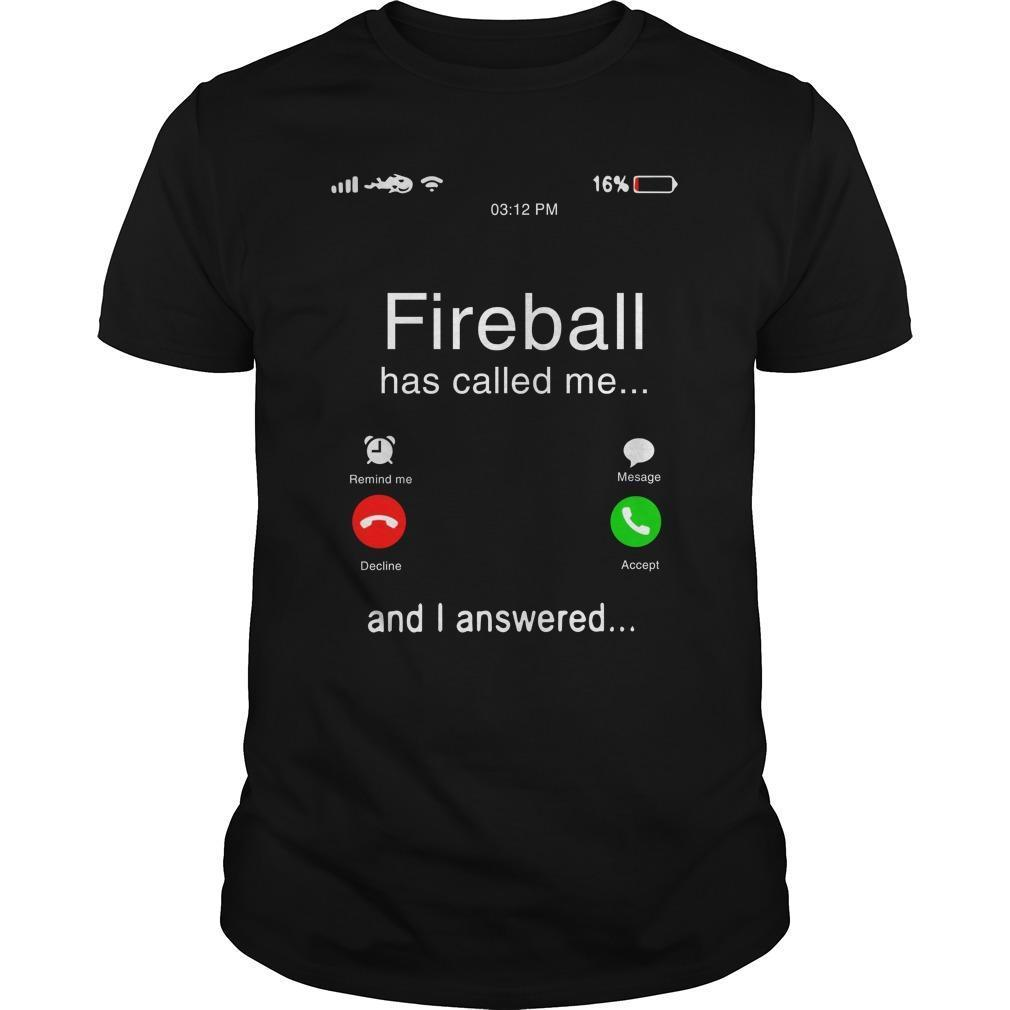Fireball Has Called Me And I Answered Shirt