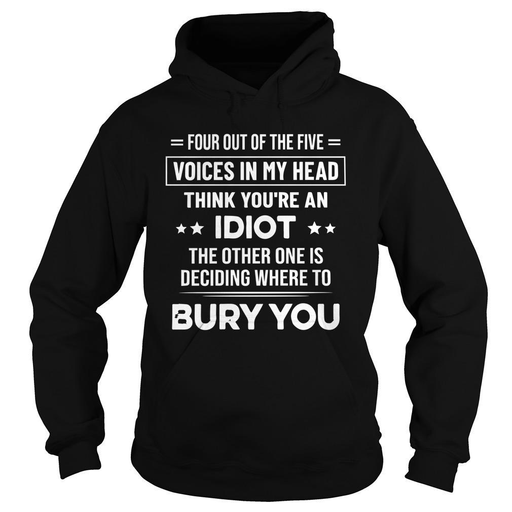 Four Out Of The Five Voices In My Head Think You're An Idiot Hoodie