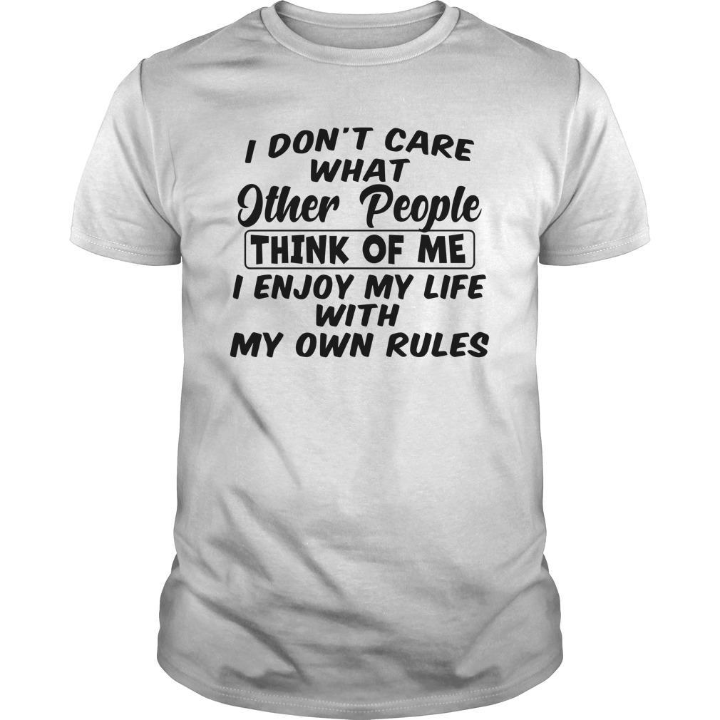 I Don't Care What Other People Think Of Me I Enjoy My Life Shirt