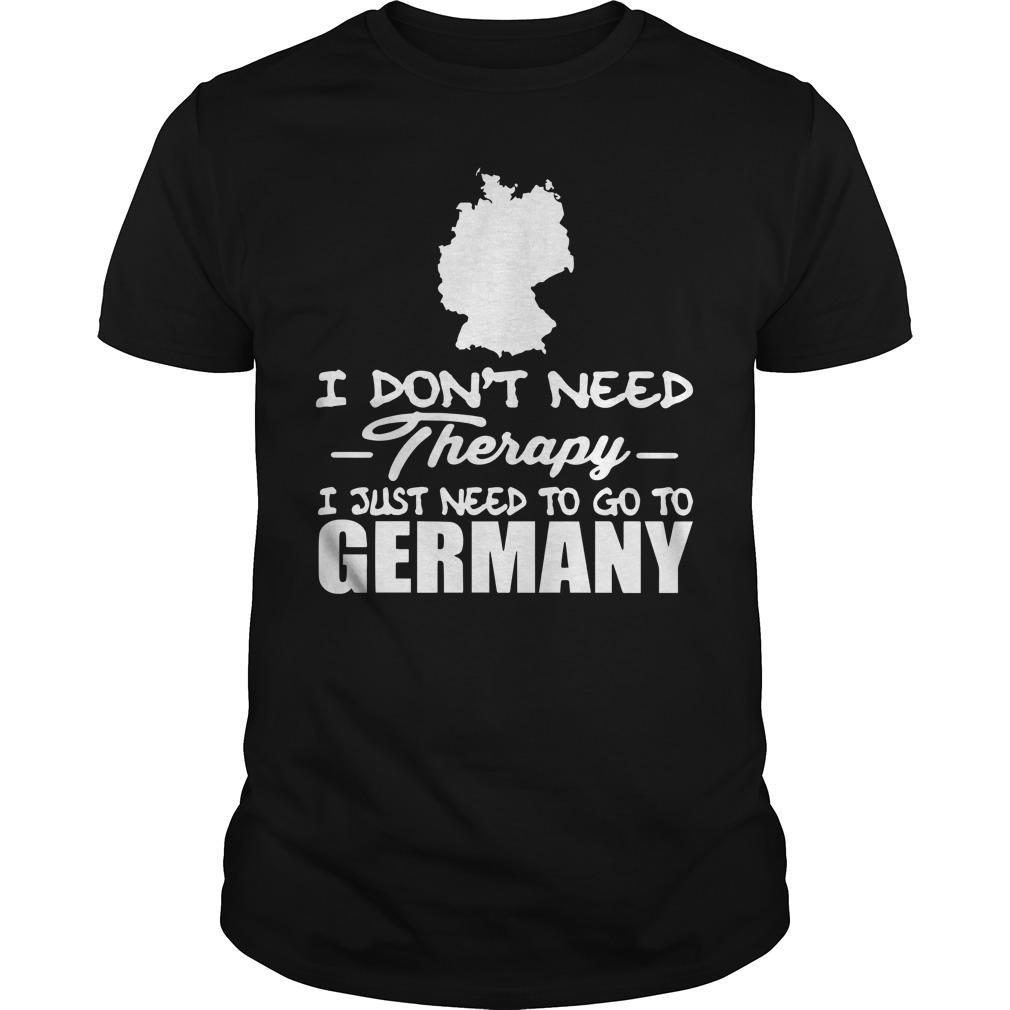 I Don't Need Therapy I Just Need To Go To Germany Longsleeve