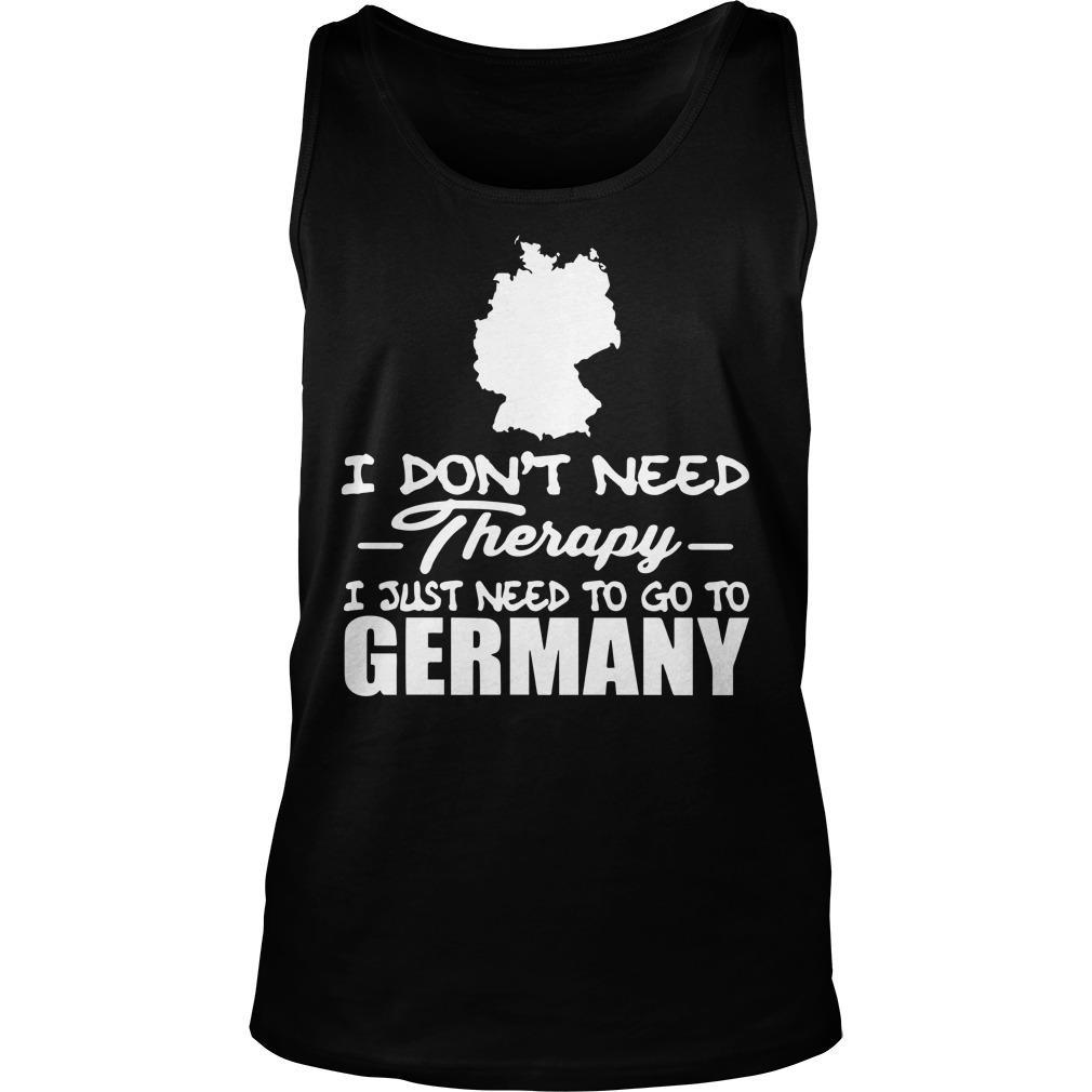 I Don't Need Therapy I Just Need To Go To Germany Tank Top