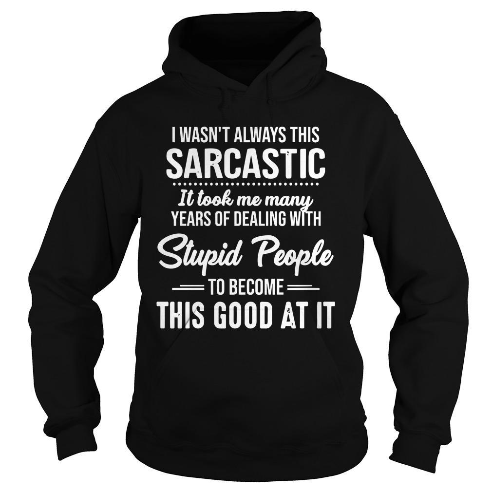 I Wasn't Always This Sarcastic It Took Me Many Years Hoodie