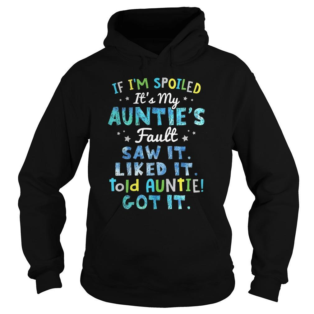 If I'm Spoiled It's My Auntie's Fault Saw It Liked It Told Auntie Got It Hoodie
