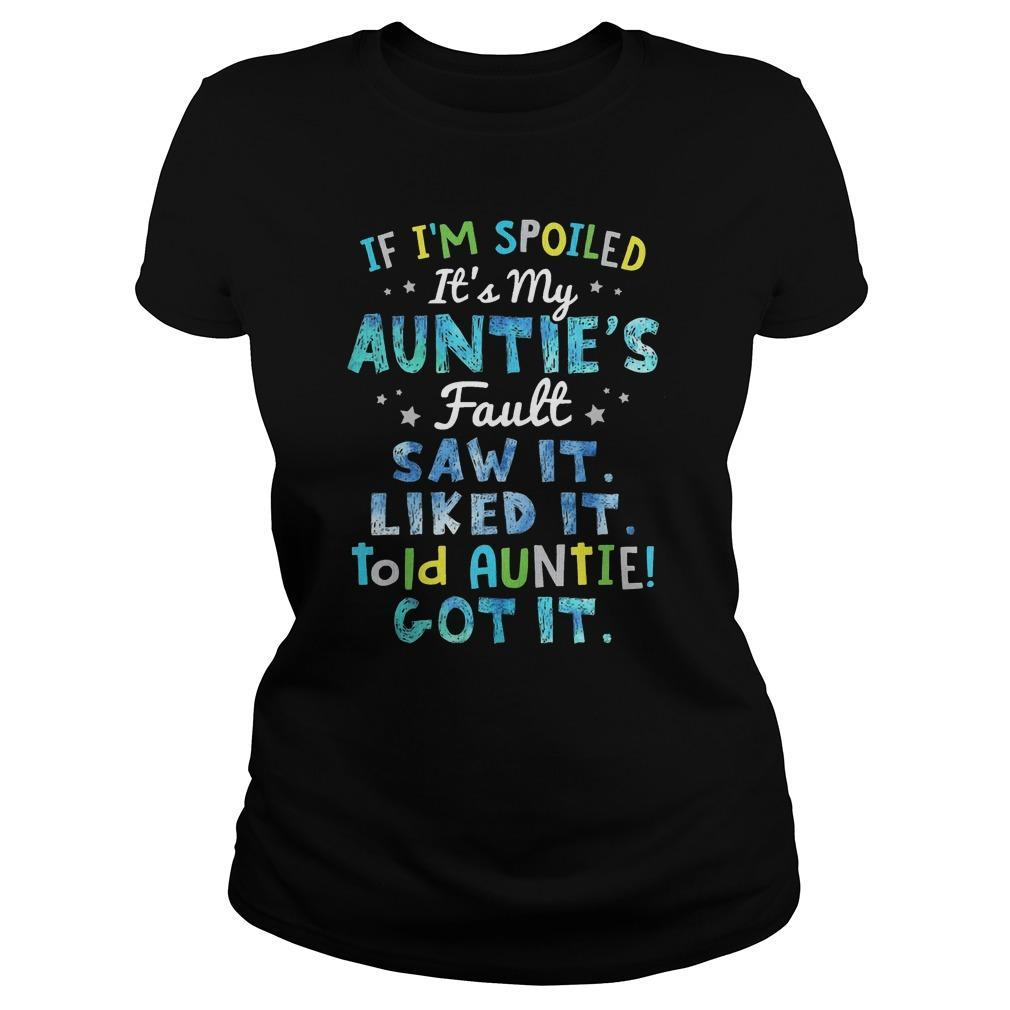 If I'm Spoiled It's My Auntie's Fault Saw It Liked It Told Auntie Got It Longsleeve