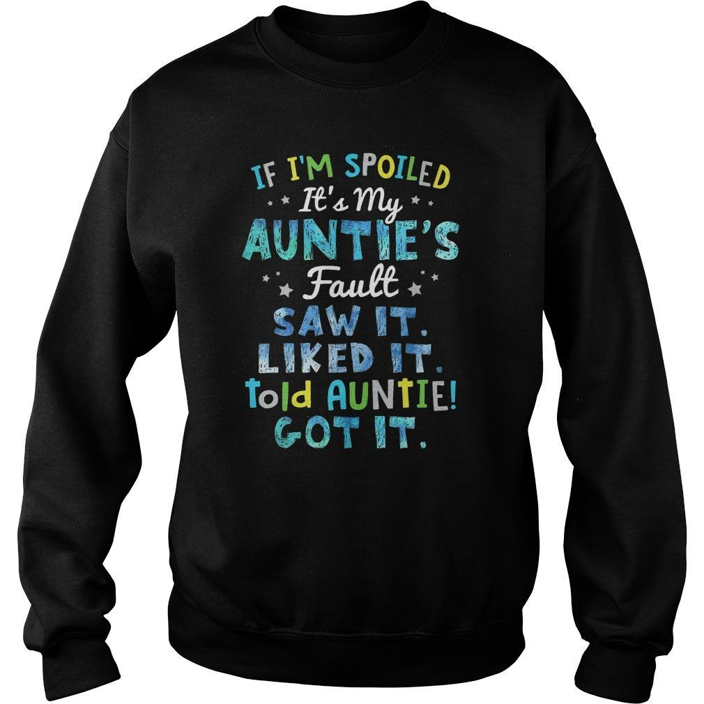 If I'm Spoiled It's My Auntie's Fault Saw It Liked It Told Auntie Got It Sweater