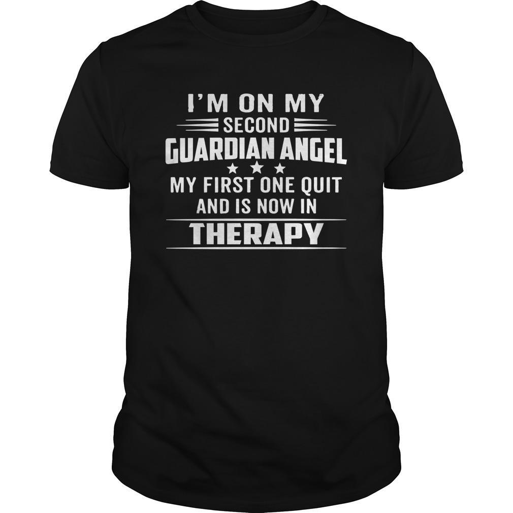 I'm On My Second Guardian Angel My First One Quit And Is Now In Therapy Shirt