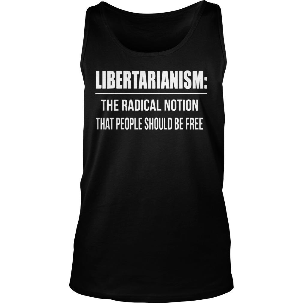 Libertarianism The Radical Notion That People Should Be Free Tank Top