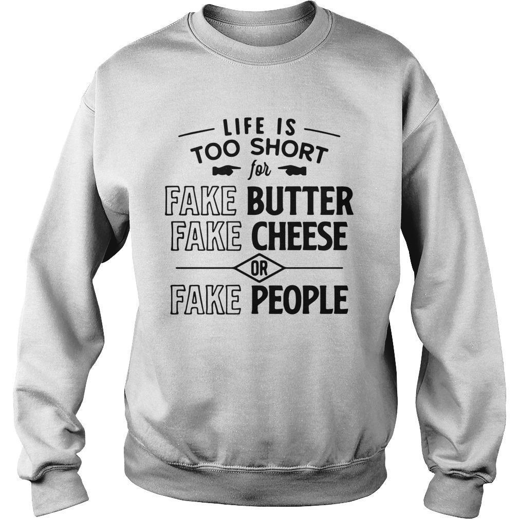 Life Is Too Short Fake Butter Fake Cheese Or Fake People Sweater