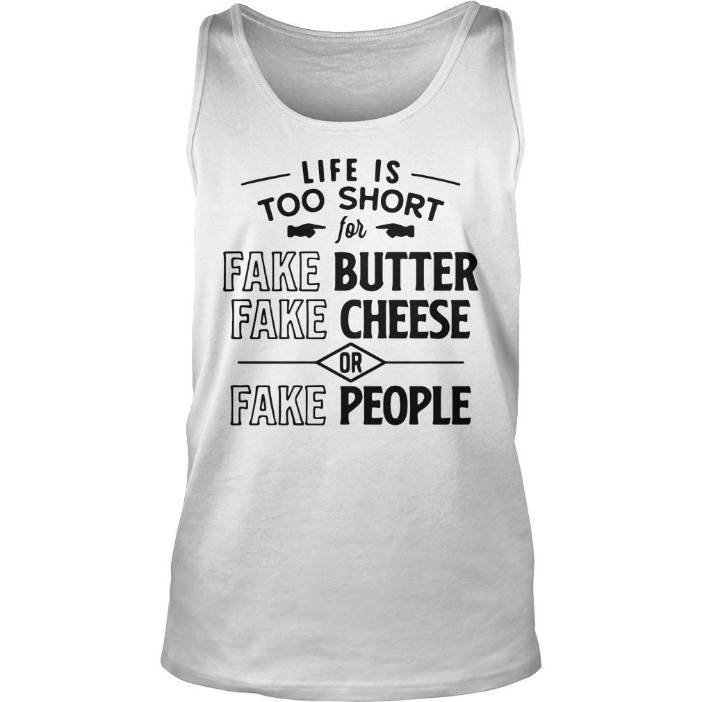 Life Is Too Short Fake Butter Fake Cheese Or Fake People Tank Top