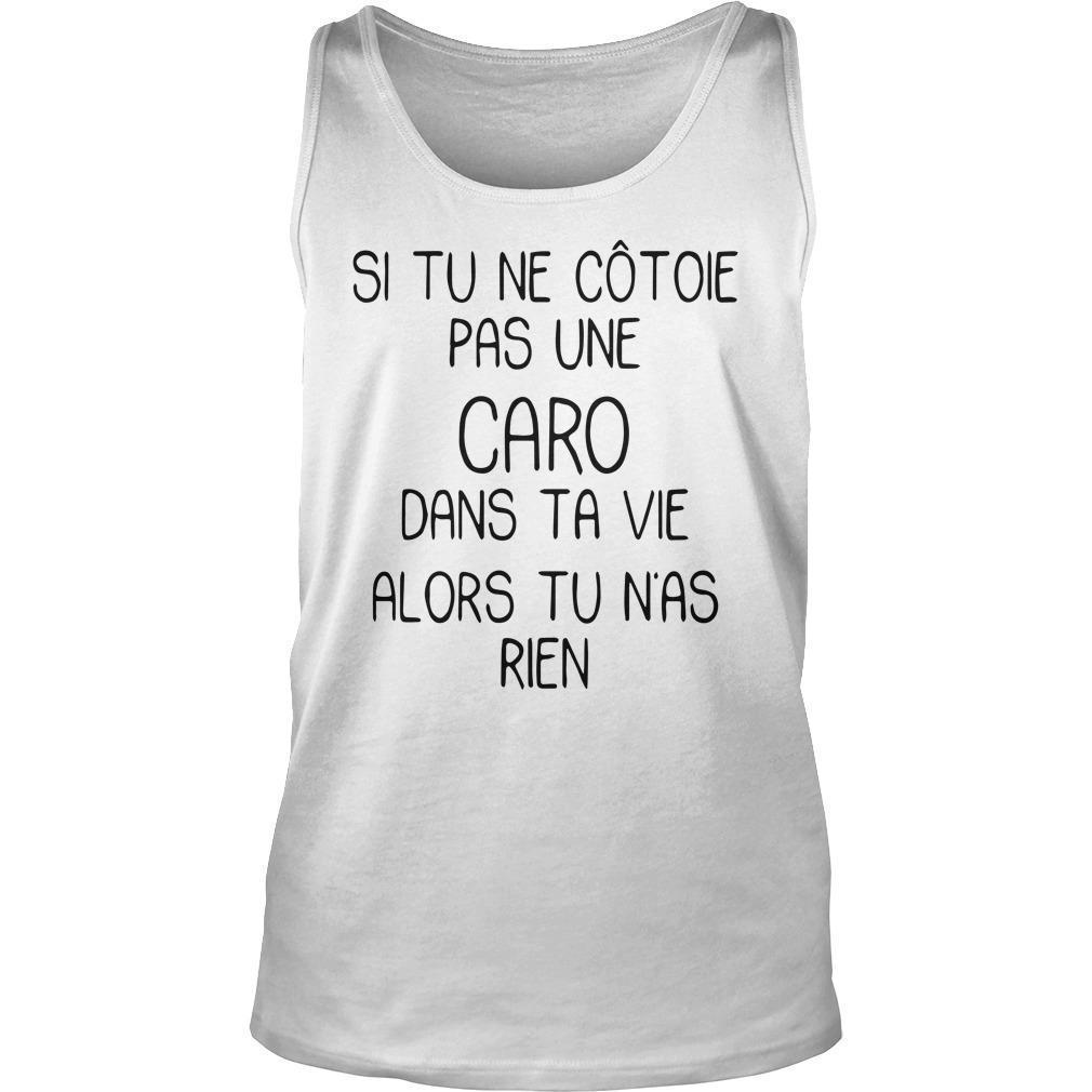 Si Tu Ne Côtoie Pas Une Caro Dans Ta Vie Alors Tu N'as Rien Tank Top