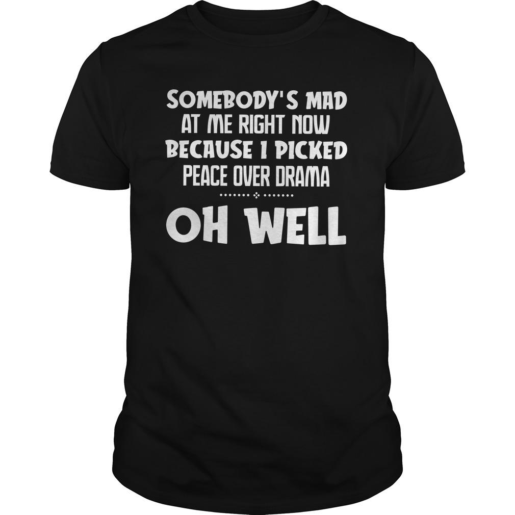 Somebody's Mad At Me Right Now Because I Picked Peace Over Drama Shirt