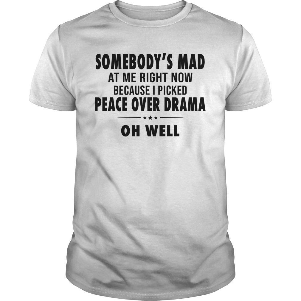 Somebody's Mad At Me Right Now Because I Picked Peace Shirt