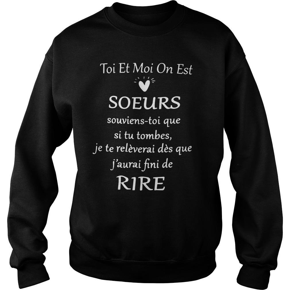 Toi Et Moi On Est Soeurs Souviens Toi Que Si Tu Tombes Sweater