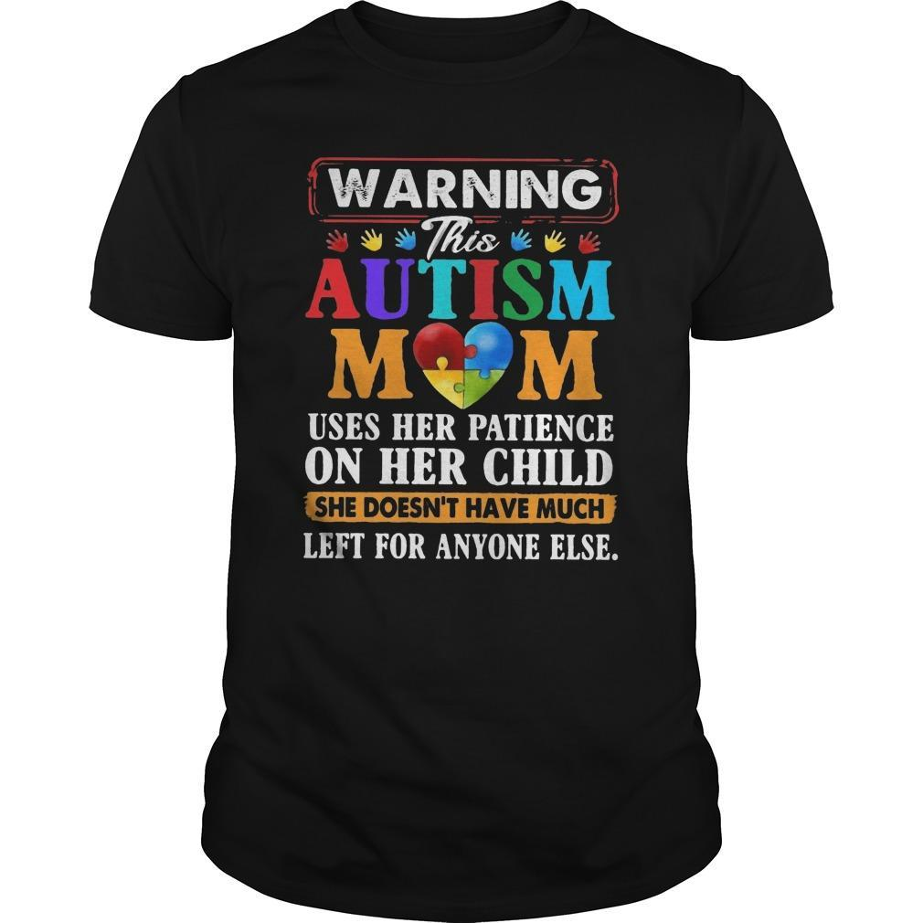 Warning This Autism Mom Uses Her Patience On Her Child Shirt
