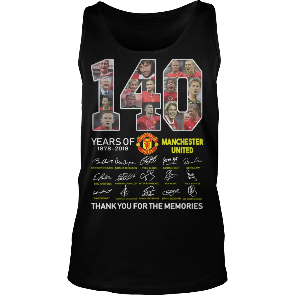 140 Years Of Manchester United 1878 2018 Thank You For The Memories Shirt Tank Top
