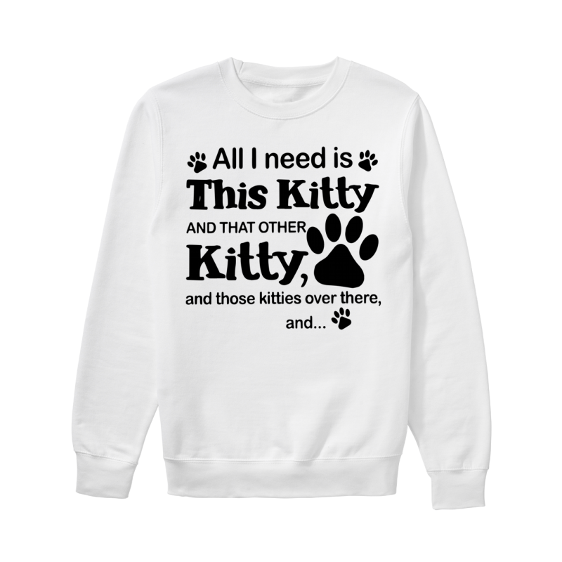 All I Need Is This Kitty And That Other Kitty Sweater