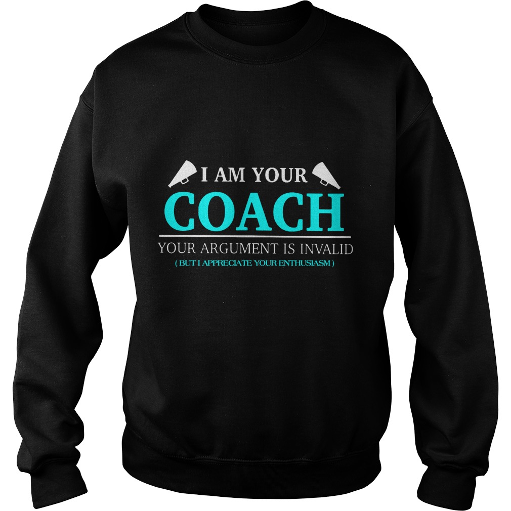 I Am Your Coach Argument Is Invalid But I Appreciate Your Enthusiasm Sweater