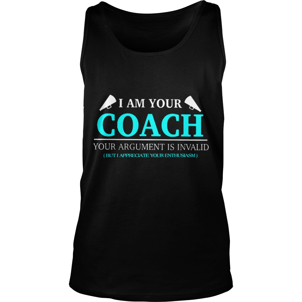 I Am Your Coach Argument Is Invalid But I Appreciate Your Enthusiasm Tank Top