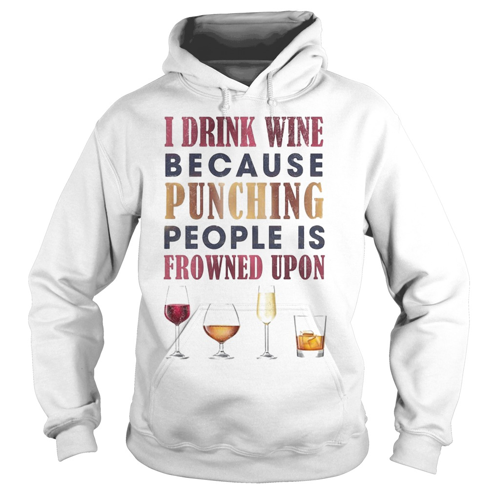I Drink Wine Because Punching People Is Frowned Upon Hoodie