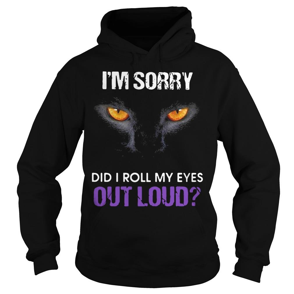 Black Cat I'm Sorry Did I Roll My Eyes Out Loud Hoodie