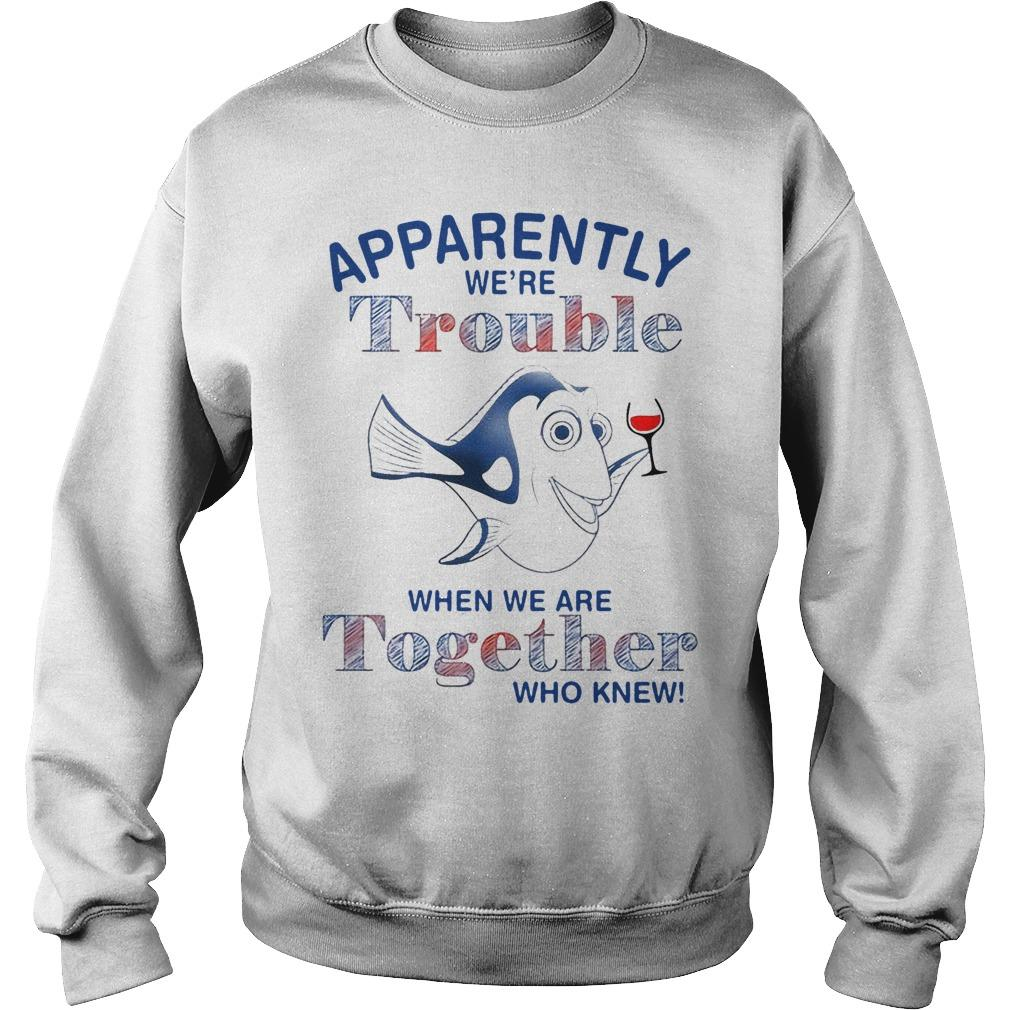 Dory Apparently We're Trouble When We Are Together Who Knew Sweater
