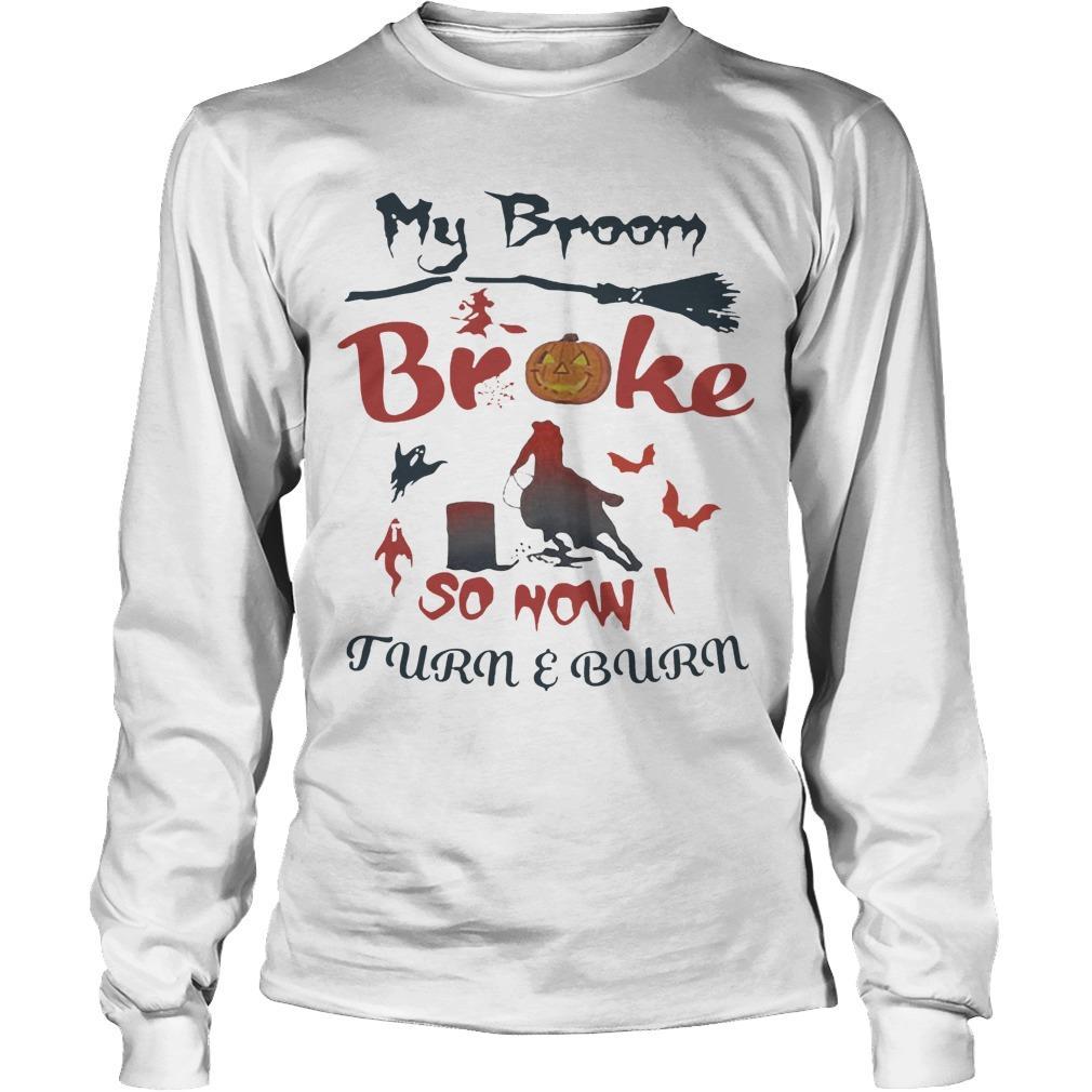 My Broom Broke So Now Turn And Burn Longsleeve