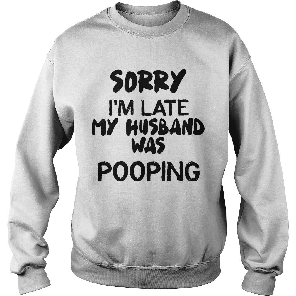 Sorry I'm Late My Husband Was Pooping Sweater