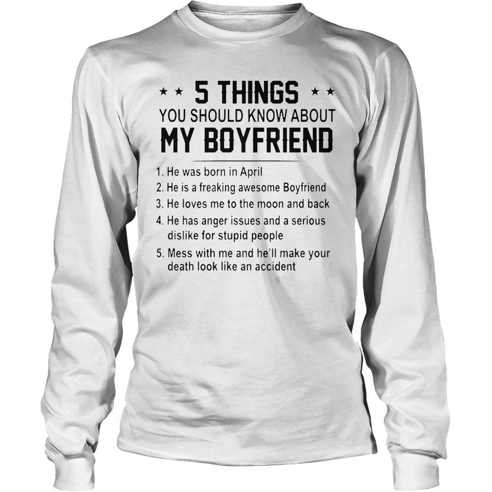 5 Things You Should Know About My Boyfriend He Was Born In April Longsleeve