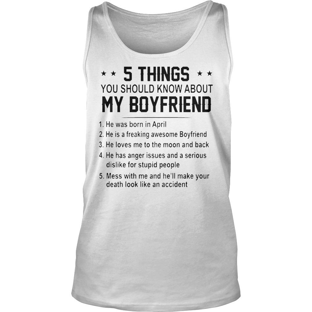 5 Things You Should Know About My Boyfriend He Was Born In April Tank Top