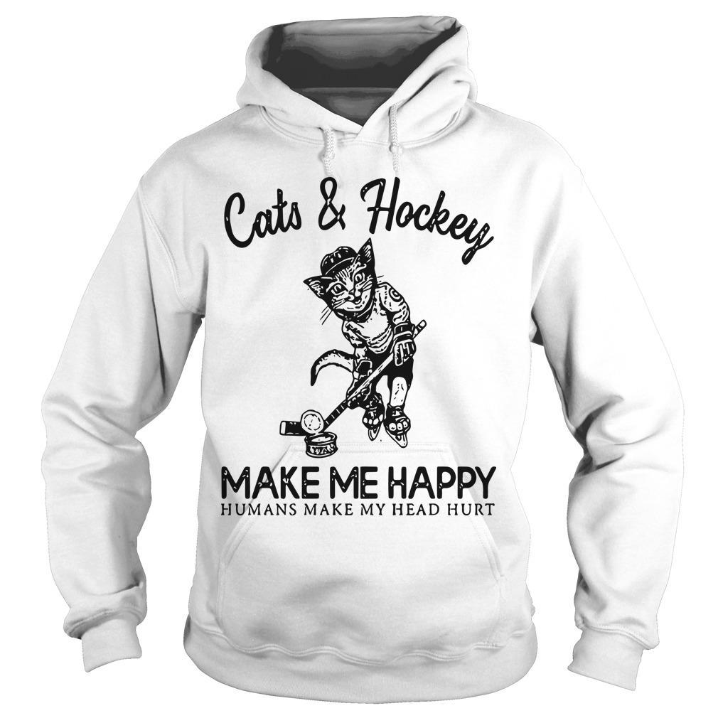 Cats And Hockey Make Me Happy Humans Make My Head Hurt Hoodie