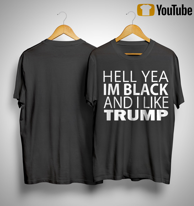 Hell Yea Im Black And I Like Trump Shirt