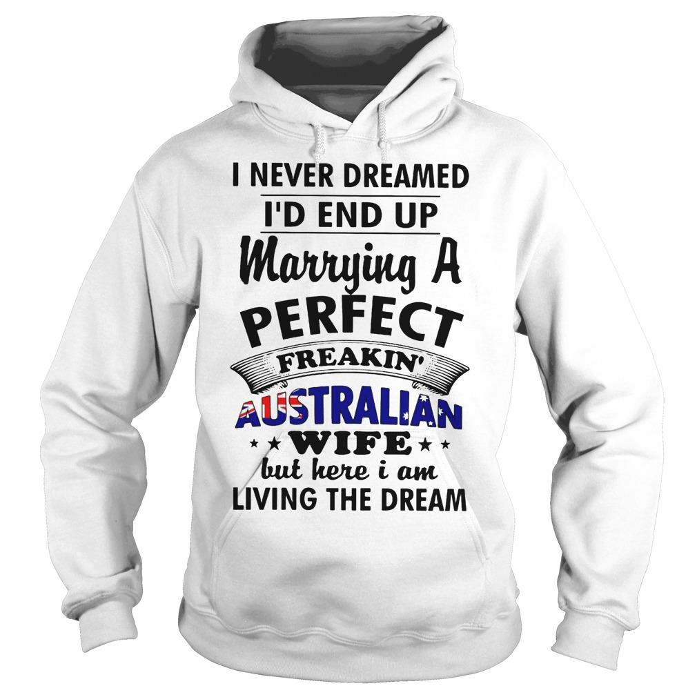 I Never Dreamed I'd End Up Marrying A Perfect Freakin' Austrailian Wife Hoodie