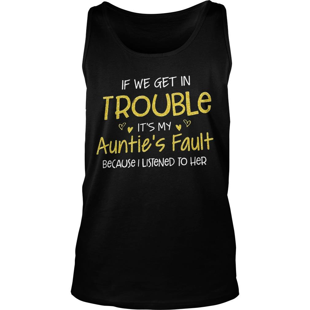 If We Get In Trouble It's My Auntie's Fault Because I Listened To Her Tank Top