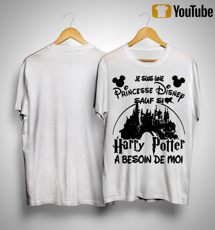 Je Suis Une Princesse Disney Sauf Si Harry Potter A Besoin De Moi Shirt