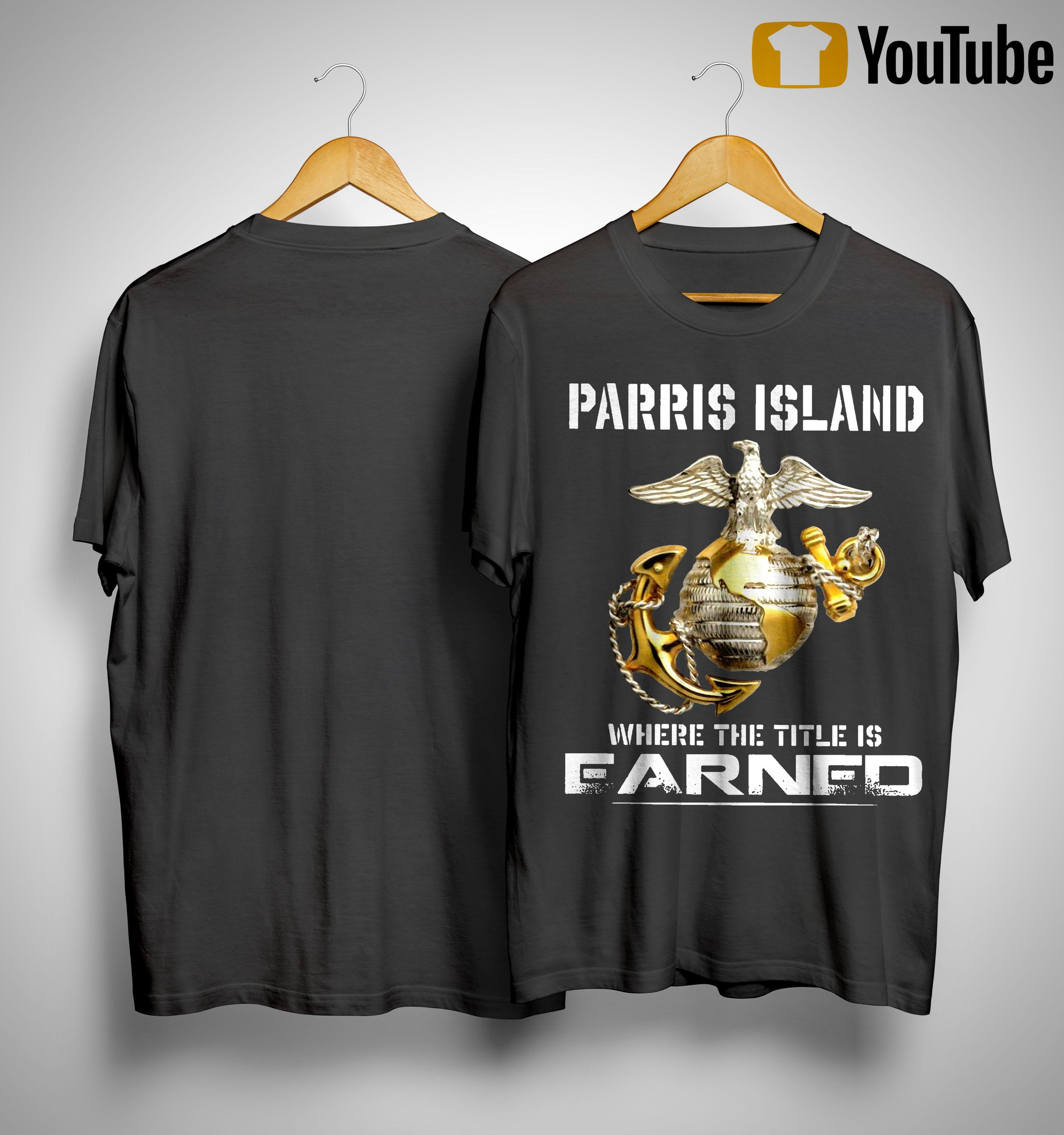 Parris Island Where The Title Is Earned Shirt