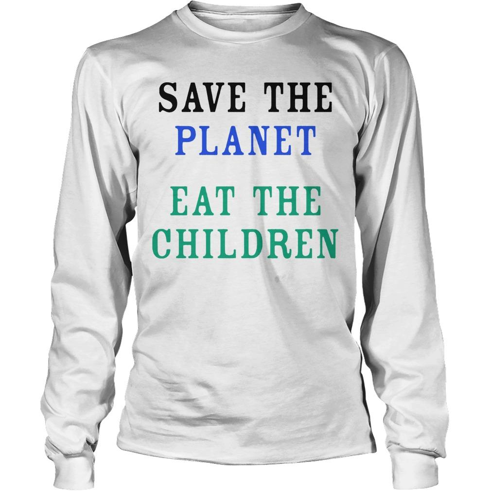 Save The Planet Eat The Children Longsleeve