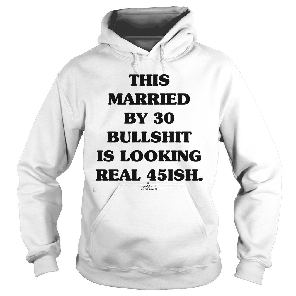 This Married By 30 Bullshit Is Looking Real 45ish Hoodie