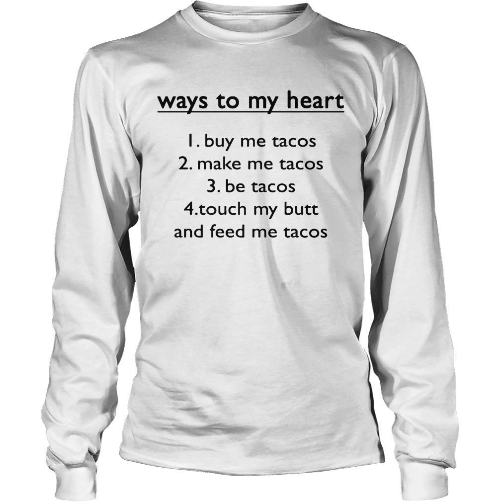 Ways To My Heart 1 Buy Me Tacos 2 Make Me Tacos 3 Be Tacos Longsleeve