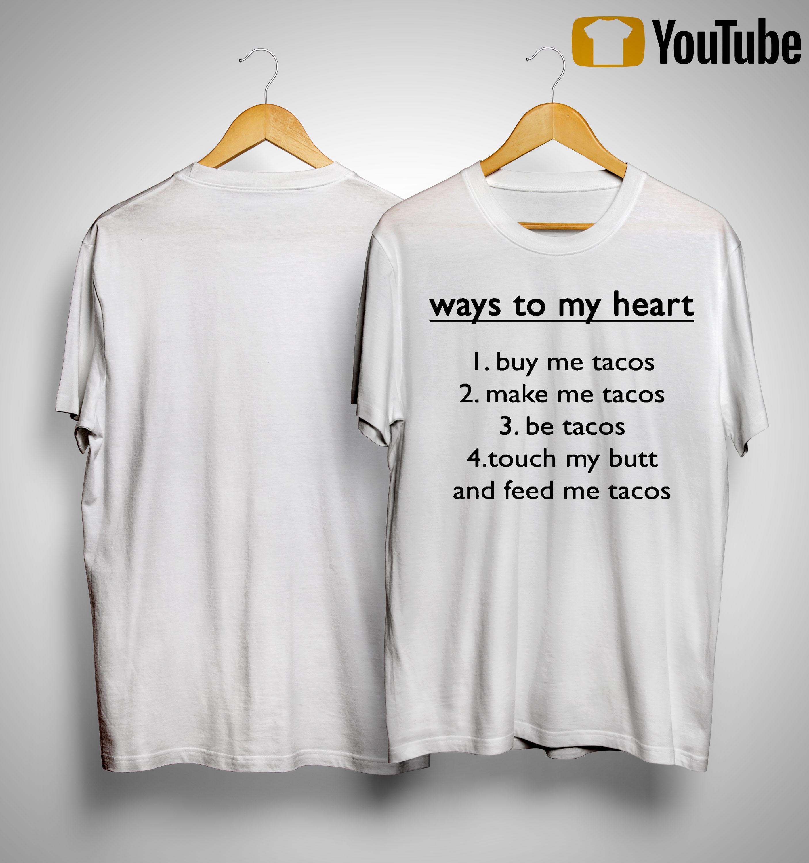 Ways To My Heart 1 Buy Me Tacos 2 Make Me Tacos 3 Be Tacos Shirt