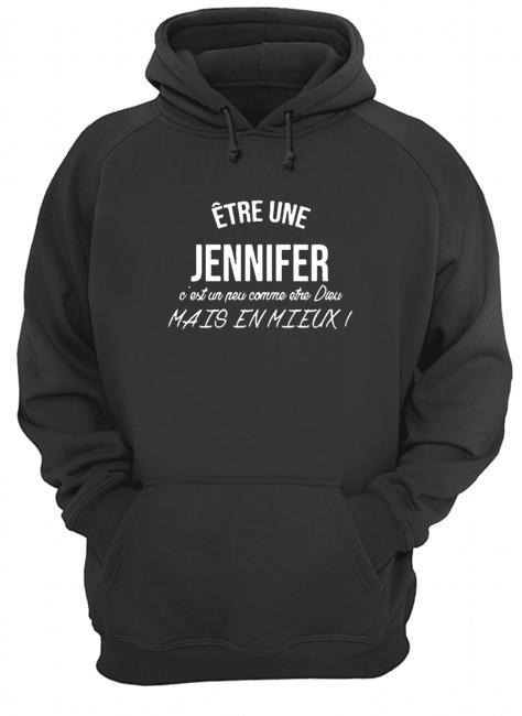 Être Une Jennifer C'est Une Peu Comme Etre Dieu Mais En Mieux Hoodie