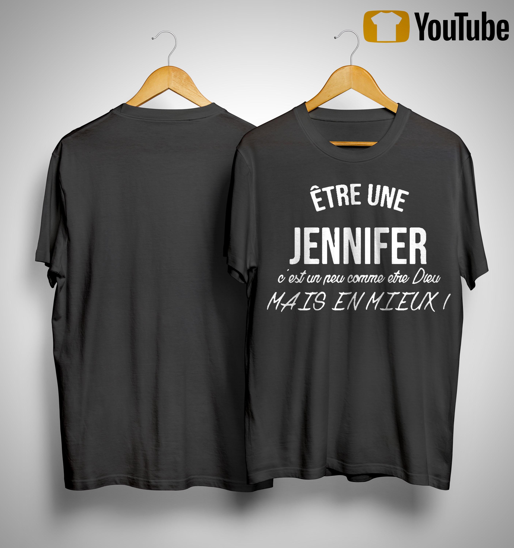 Être Une Jennifer C'est Une Peu Comme Etre Dieu Mais En Mieux Shirt
