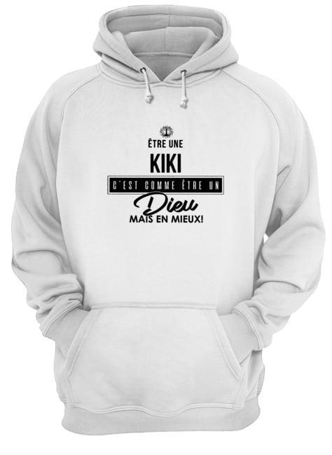 Être Une Kiki C'est Comme Être Un Dieu Mais En Mieux Hoodie