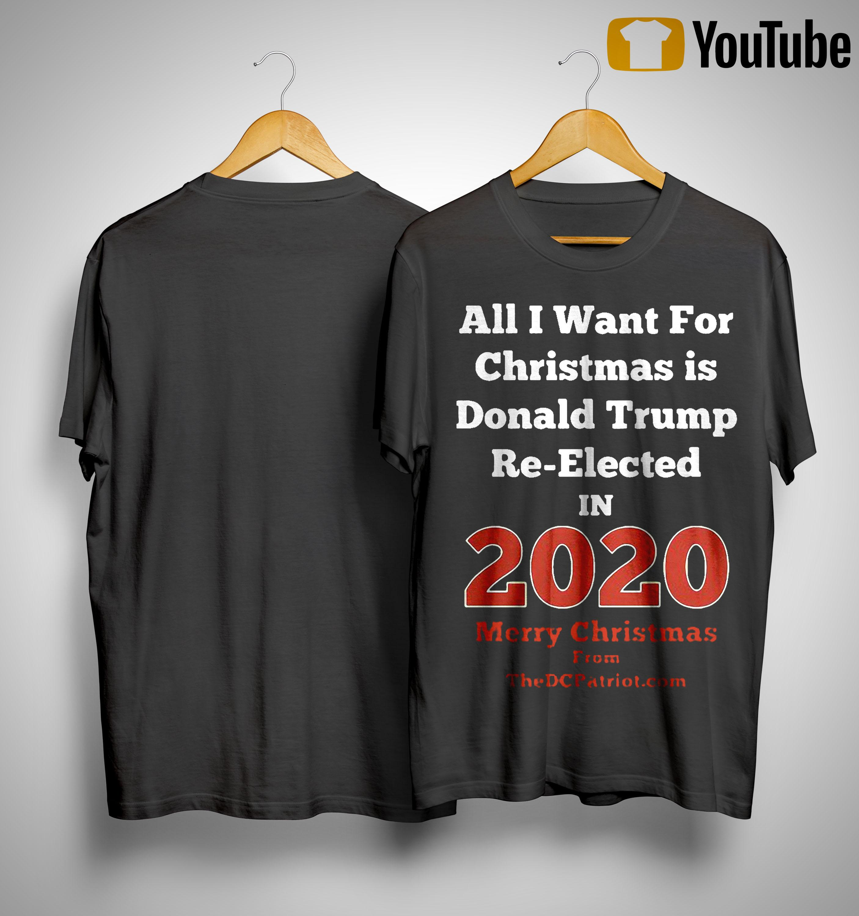 All I Want For Christmas Is Donald Trump Re Elected In 2020 Shirt