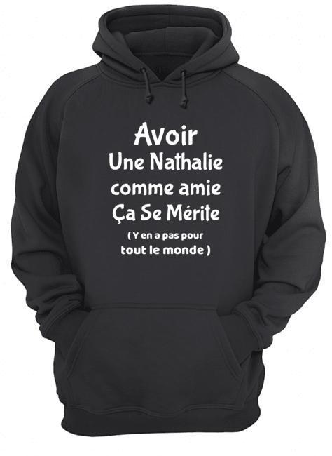 Avoir Une Nathalie Comme Amie Ça Se Mérite Hoodie