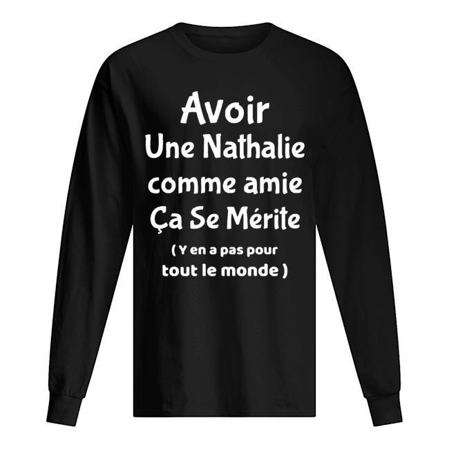 Avoir Une Nathalie Comme Amie Ça Se Mérite Longsleeve