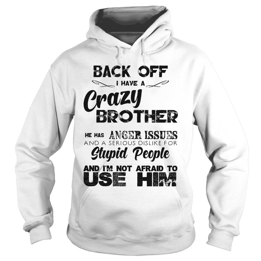 Back Off I Have A Crazy Brother I'm Not Afraid To Use Him Hoodie