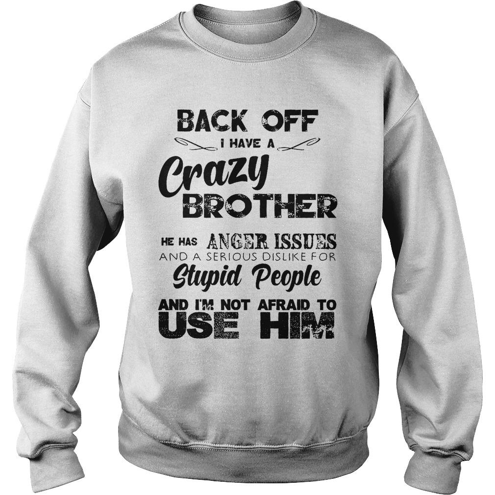 Back Off I Have A Crazy Brother I'm Not Afraid To Use Him Sweater