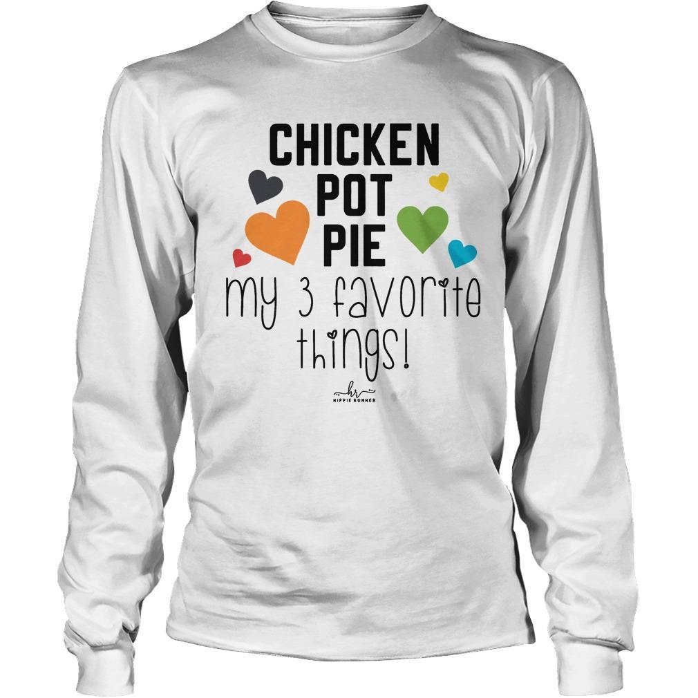 Chicken Pot Pie My 3 Favorite Things Longsleeve