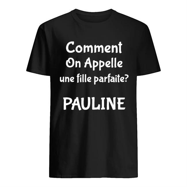 Comment On Appelle Une Fille Parfaite Pauline Shirt